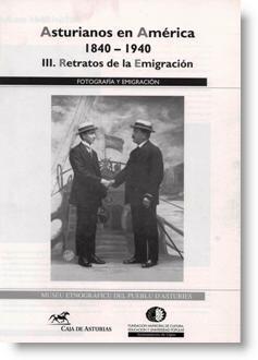 Asturianos en América, 1840-1940: III. Retratos de la Emigración