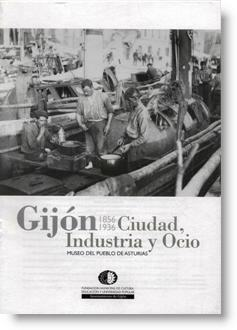 Gijón, 1856-1936: Ciudad, industria y ocio