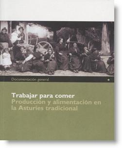 Trabajar para comer. Producción y alimentación en la Asturies tradicional